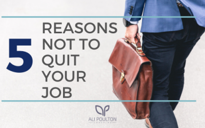 5 Reasons Not to Quit Your Job